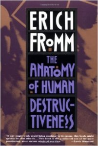 Erich Fromm - The Anatomy of Human Destructiveness